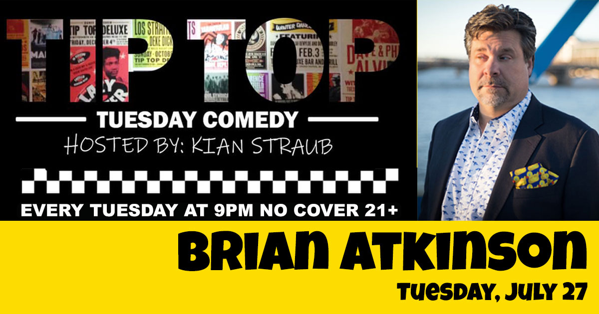 Brian Atkinson performs on Tip Top Tuesday Comedy, July 27 at 9:00pm.